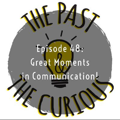 Episode 48: Great Moments in Communication!