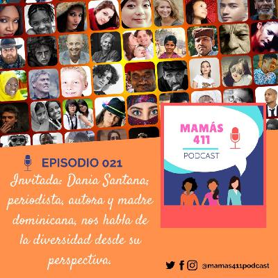 021 - Invitada: Dania Santana; periodista, autora y madre dominicana, nos habla de la diversidad desde su perspectiva.