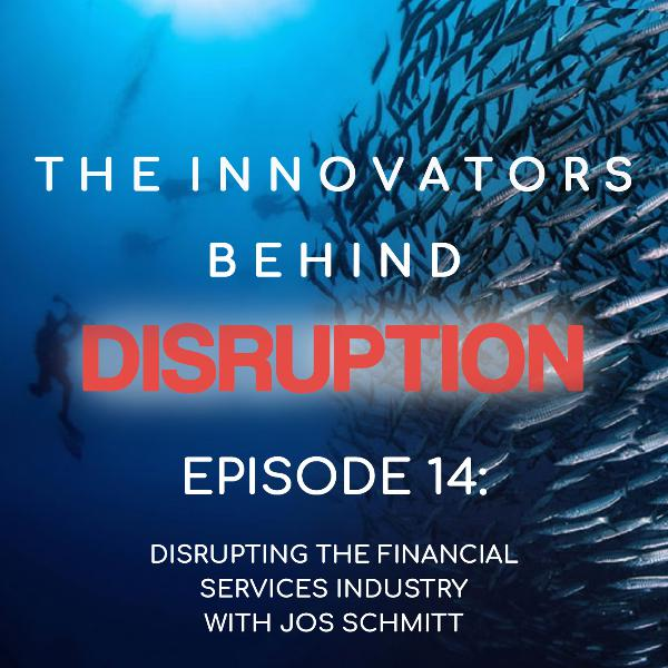 Disrupting the Financial Services Industry with Jos Schmitt