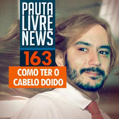 Pauta Livre News #163 - Como ter o cabelo doido