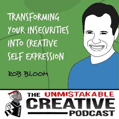 Rob Bloom | Transforming Your Insecurities into Creative Self Expression