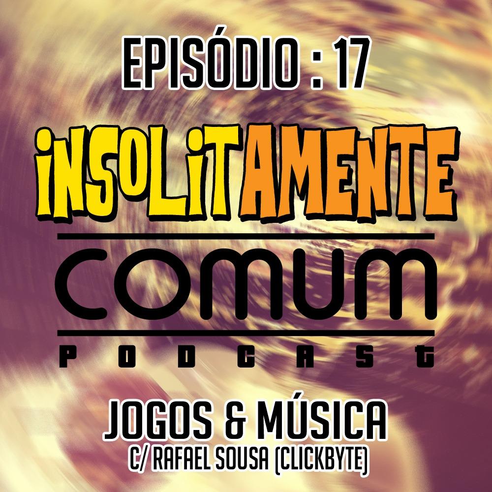EP. 17 - Jogos e Música c/ Rafael Sousa (ClickByte)