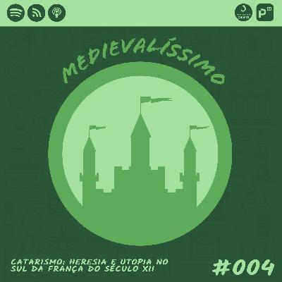 Medievalíssimo #004: Catarismo: Heresia e Utopia no Sul da França do Século XIII