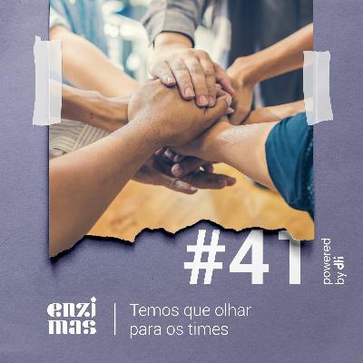 ENZIMAS #41 Temos Que Olhar Para Os Times