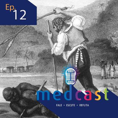 MedCast #12 - Abolição da escravidão e racismo estrutural
