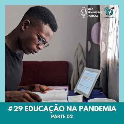 #29 Educação na Pandemia - Parte 02