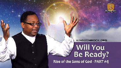 Will You Be Ready? (Rise of the Sons of God - Part 4)