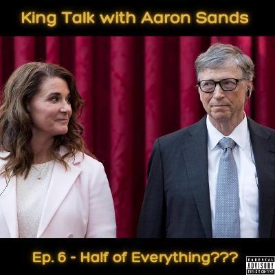 Episode 6 - Half of Everything??? 5/7/2021