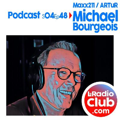 S04Ep48 PodCast LeRadioClub Maxx211 - ARTuR avec Michael Bourgeois