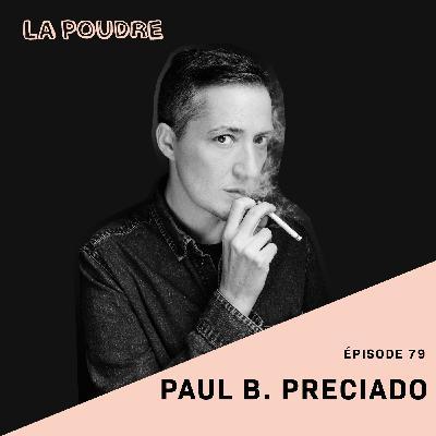 Épisode 79 - Paul B. Preciado
