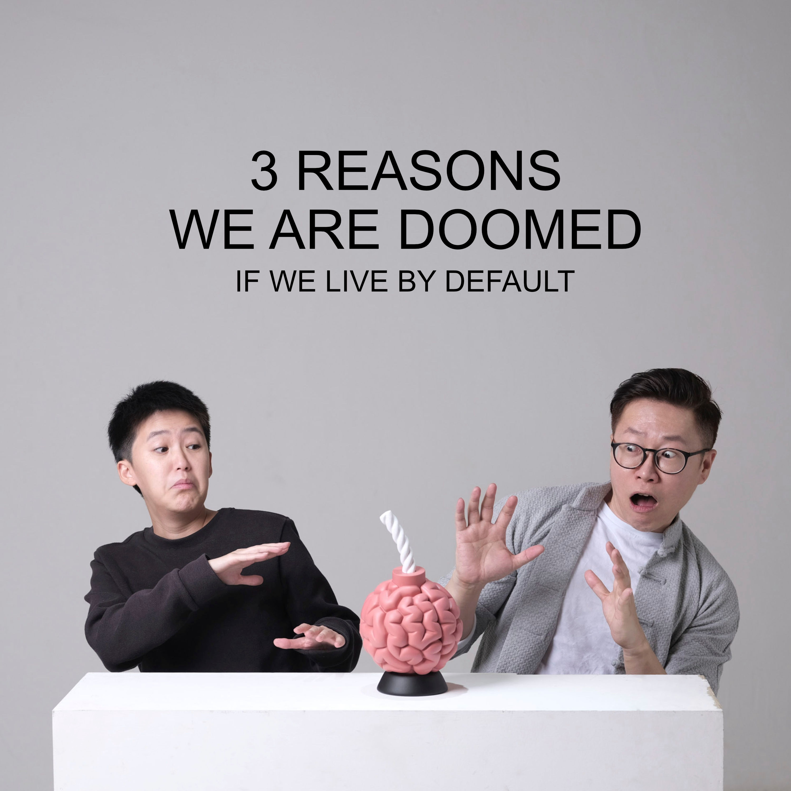 Ep 16 - 3 Reasons We Are Doomed (If We Live By Default)