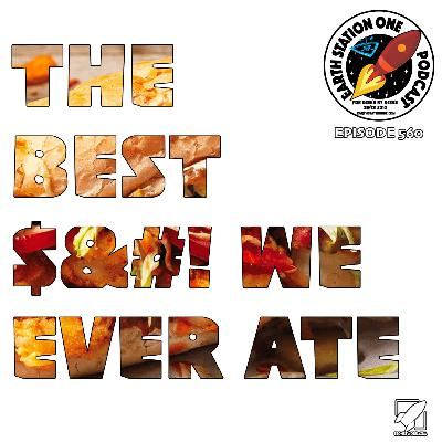 The Earth Station One Podcast - The Best &#$@ We Have Ever Eaten  III