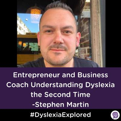 #92 Entrepreneur and Business Coach Understanding Dyslexia the Second Time, Stephen Martin