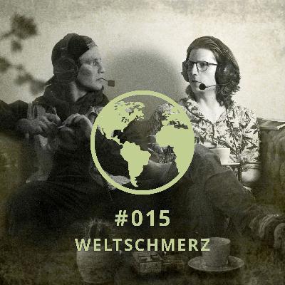 015 - WELTSCHMERZ  |  DICHTE GEDANKEN POTCAST