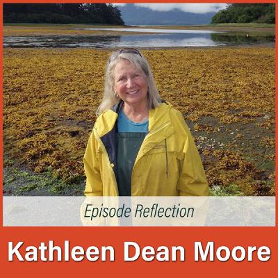 #27R Kathleen Dean Moore Reflection: Neglected and Rejected Moral Center