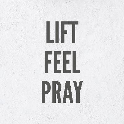 Welcome To the Lift Feel Pray Podcast!