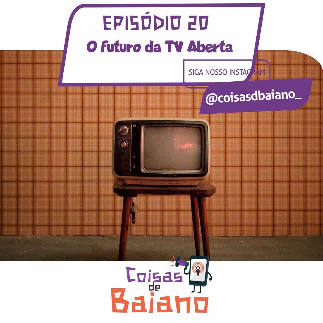 EP. 20 - O FUTURO DA TV ABERTA