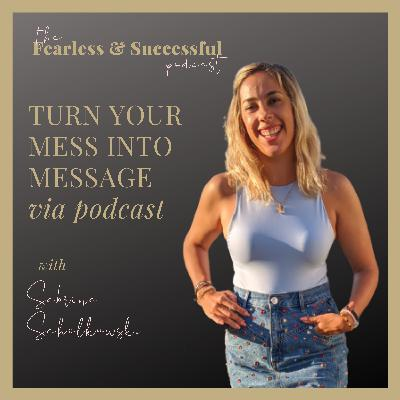 Sabrina Scholkowski: Turning your mess into your message through podcasting