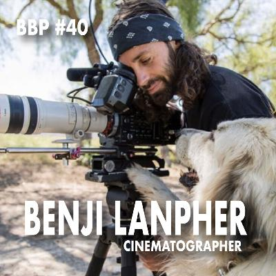 Episode #40 - Benji Lanpher: Cinematographer