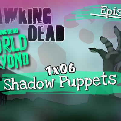 [Episode 111] The Walking Dead: World Beyond | 1x06 | Shadow Puppets