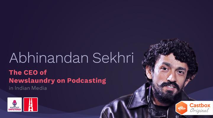 4: Abhinandan Sekhri, CEO of Newslaundry: Podcasting in Indian Media