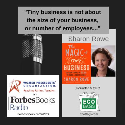"""Sharon Rowe is founder/CEO of Eco-Bags Products (EcoBags.com). Since 1989, this certified B Corp has made reusable shopping bags to replace plastic bags; her new book is """"The Magic of Tiny Business: You Don't Have to Go Big to Make a Great Living."""""""