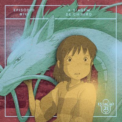 Estação 21 #111 - A Viagem de Chihiro