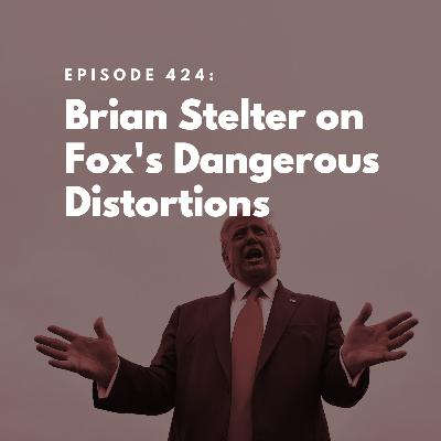 Brian Stelter on Fox's Dangerous Distortions