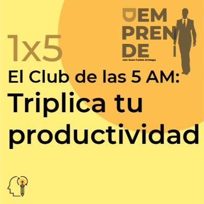 1x5: El Club de las 5 AM: Triplica tu Productividad