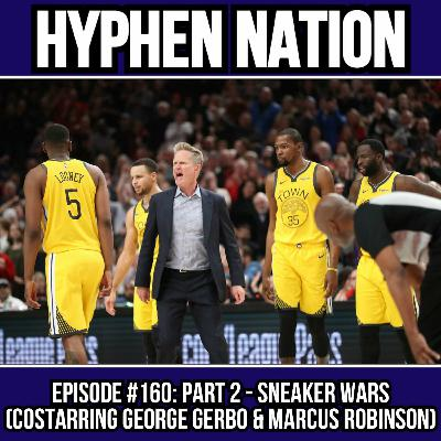 Episode #160: Part 2 - Sneaker Wars (Costarring Marcus Robinson & George Gerbo)
