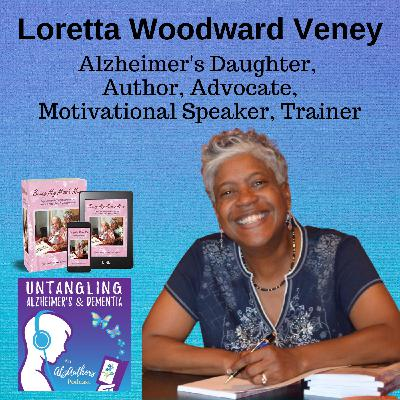 EPISODE 3 Untangling Caring for a Mom in a Care Home with Loretta Woodward Veney