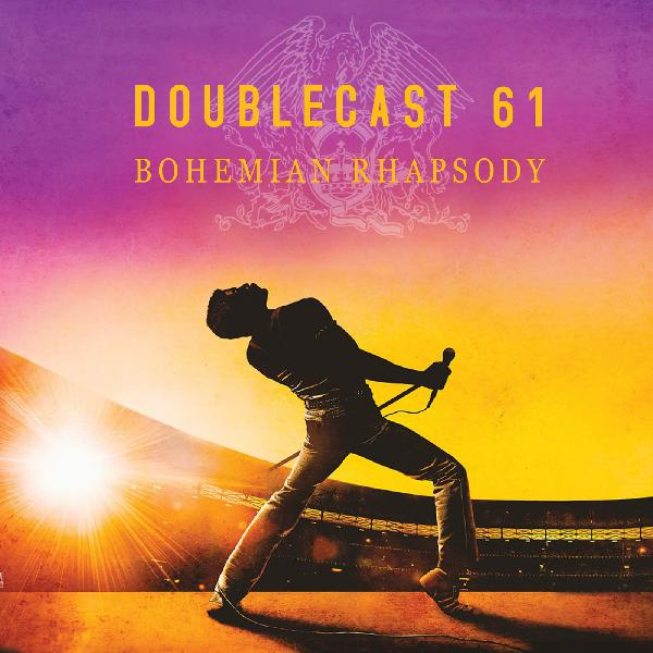 Doublecast 61 - Bohemian Rhapsody