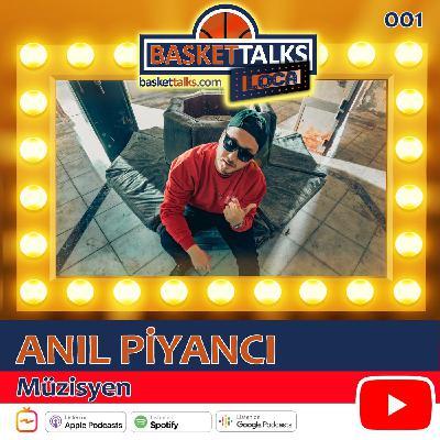 Basket Talks Loca / 001 /  ANIL PİYANCI - Müzisyen