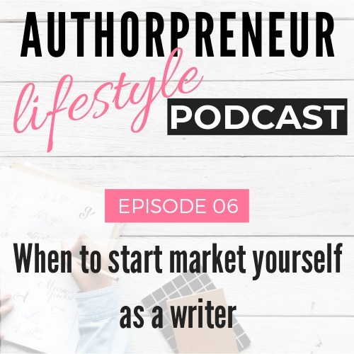 E06: When to start market yourself as a writer