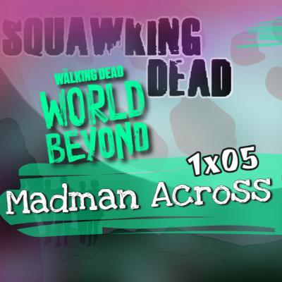 [Episode 109] The Walking Dead: World Beyond | 1x05 | Madman Across The Water