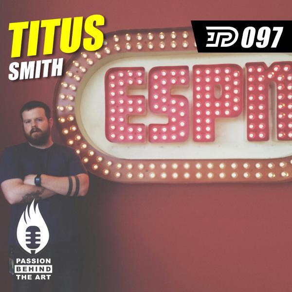 Titus Smith - Sr. Designer at ESPN | Passion Behind The Art 097