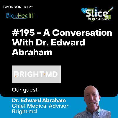 #195 - Dr. Edward Abraham, Chief Medical Advisor at Bright.md
