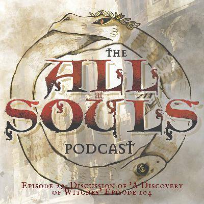 29: Discussion of 'A Discovery of Witches' Episode 104