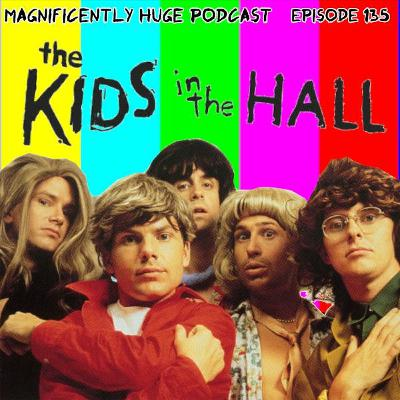 Episode 135 - The Kids in the Hall