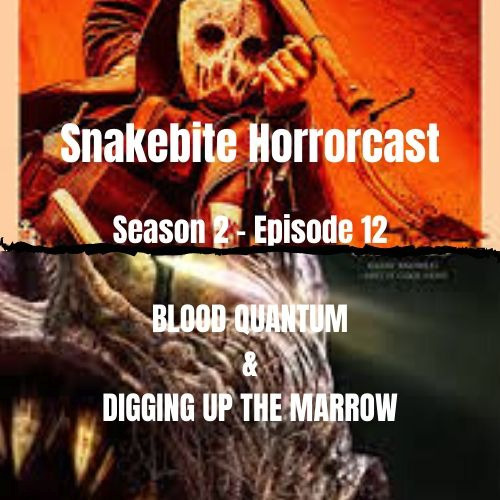 HORRORCAST S2 E12  BLOOD QUANTUM & DIGGING UP THE MARROW