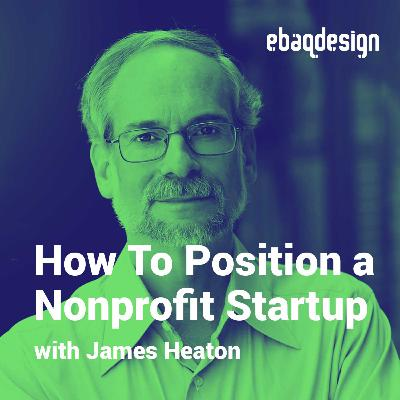 How To Position a Nonprofit Startup with James Heaton