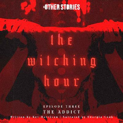 The Witching Hour Ep 3 - The Addict