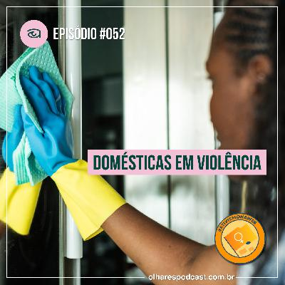 Ep #052 Domésticas em violência