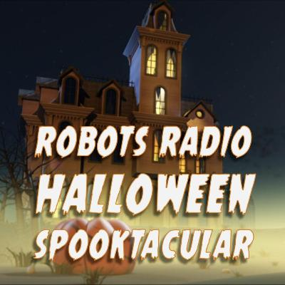 Robots Radio Halloween Spooktacular Episode 1