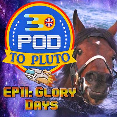 Pod To Pluto: EP11 - Glory Days