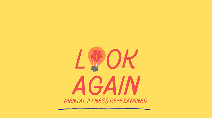 Look Again: Mental Illness Re-Examined