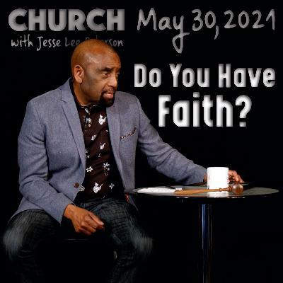 05/30/21 How Do You Know You Have Faith in God? (Church)