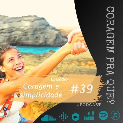 #39 - Coragem e simplicidade