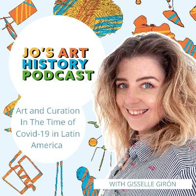 30. Art and Curation In The Time of Covid-19 in Latin America with Gisselle Girón.