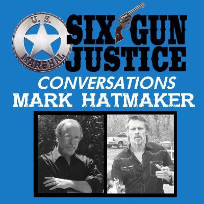 SIX-GUN JUSTICE CONVERSATIONS—MARK HATMAKER
